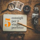 5 consigli per il viaggio perfetto