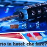 Furto in albergo: di chi è la responsabilità e cosa devi fare