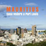 Cosa vedere a Port Louis, capitale multietnica di Mauritius