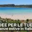 3 idee per le tue vacanze estive in Italia (non solo mare!)